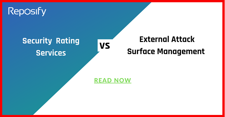 Reposify's External Attack Surface Management VS. Security Rating Services